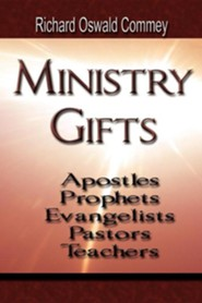 Ministry Gifts: Apostles, Prophets, Evangelists, Pastors and Teachers  -     By: Richard Oswald Commey