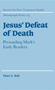 Jesus' Defeat of Death: Persuading Mark's Early Readers  -     By: Peter G. Bolt