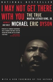 I May Not Get There with You: The True Martin Luther King Jr  -     By: Michael Eric Dyson