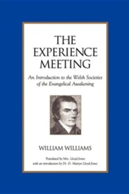 The Experience Meeting: An Introduction to the Welsh Societies of the Evangelical Awakening  -     By: William Williams, D. Martyn Lloyd-Jones