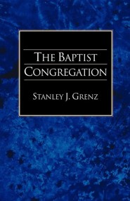The Baptist Congregation  -     By: Stanley J. Grenz