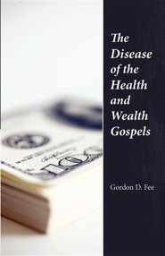 The Disease of the Health & Wealth Gospels  -     By: Gordon D. Fee