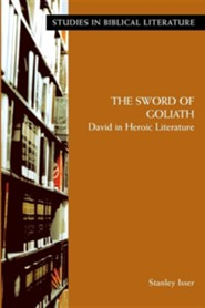 The Sword of Goliath: David in Heroic Literature   -     By: Stanley Isser