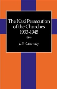 The Nazi Persecution of the Churches, 1933-1945  -     By: J.S. Conway