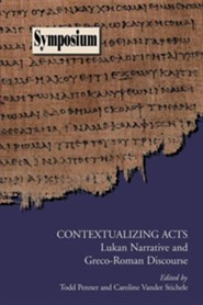 Contextualizing Acts: Lukan Narrative & Greco-Roman  Discourse  -     By: Todd Penner