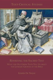 Rewriting the Sacred Text: What the Old Greek Texts  Tell Us about the Literary Growth of the Bible