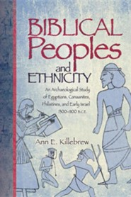 Biblical Peoples and Ethnicity: An Archaeological Study of Egyptians, Canaanites, Philistines, and Early Israel, 1300-1100 B.C.E.