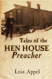 Tales of the Hen House Preacher  -     By: Lois Appel