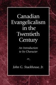 Canadian Evangelicalism in the Twentieth Century: An Introduction to Its Character  -     By: John G. Stackhouse Jr.