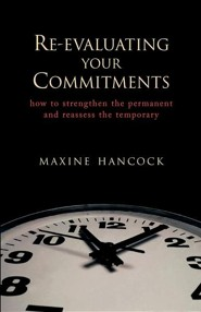 Re-Evaluating Your Commitments  -     By: Maxine Hancock