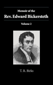 Memoir of the Rev. Edward Bickersteth: Volume 2