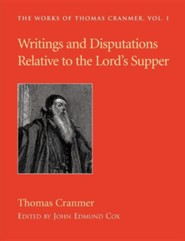Writings and Disputations of Thomas Cranmer: Relative to the Sacrament of the Lord's Supper