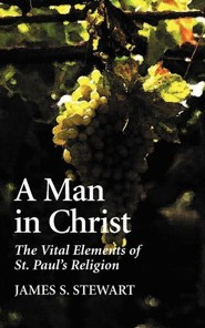 A Man in Christ  -     By: James S. Stewart