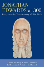 Jonathan Edwards at 300: Essays on the Tercentenary of His Birth  -     Edited By: Harry S. Stout     By: Harry S. Stout, Caleb J.D. Maskell
