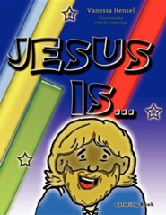 Jesus Is...  -     By: Vanessa Hensel