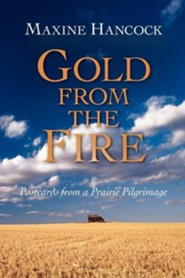 Gold from the Fire: Postcards from a Prairie Pilgrimage  -     By: Maxine Hancock