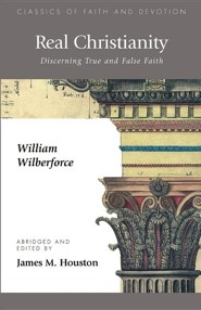 Real Christianity: Discerning True and False Faith  -     Edited By: James M. Houston     By: William Wilberforce