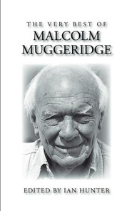 The Very Best of Malcolm Muggeridge  -     Edited By: Ian A. Hunter     By: Malcolm Muggeridge
