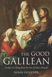 The Good Galilean: Lessons in Living from the Son of Man Himself