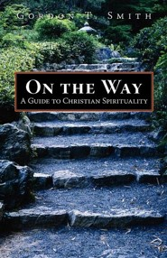 On the Way: A Guide to Christian Spirituality  -     By: Gordon T. Smith