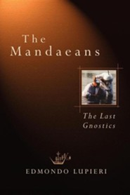 The Mandaeans: The Last Gnostics  -     By: Edmundo Lupieri