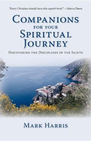 Companions for Your Spiritual Journey: Discovering the Disciplines of the Saints  -     By: Mark Harris