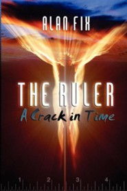 The Ruler: A Crack in Time  -     By: Alan Fix