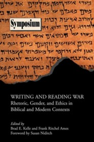 Writing and Reading War: Rhetoric, Gender, and Ethics in Biblical and Modern Contexts  -     Edited By: Brad E. Kelle, Frank Ritchel Ames     By: Brad E. Kelle(Eds.) & Frank Ritchel Ames(Eds.)