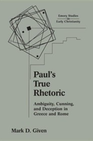 Paul's True Rhetoric: Ambiguity, Cunning, and Deception in Greece and Rome