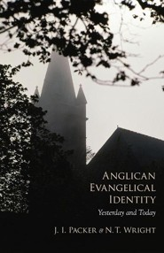 Anglican Evangelical Identity: Yesterday and Today  -     By: J.I. Packer, N.T. Wright