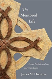 The Mentored Life: From Individualism to Personhood  -     By: James M. Houston, Dallas Willard
