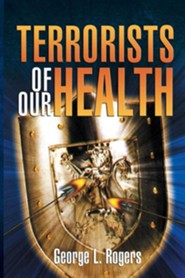 Terrorists of Our Health  -     By: George L. Rogers
