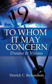 To Whom It May Concern Dreams & Visions  -     By: Derrick C. Richardson