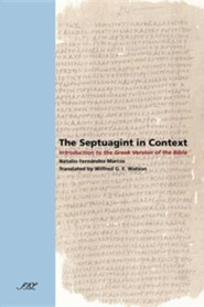 The Septuagint in Context: Introduction to the Greek Version of the Bible  -     Translated By: Wilfred G.E. Watson     By: Natalio Fernandez Marcos