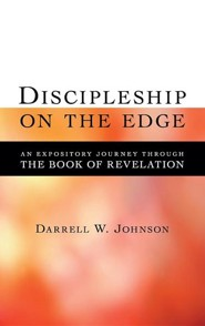 Discipleship on the Edge: An Expository Journey Through the Book of Revelation  -     By: Darrell Johnson