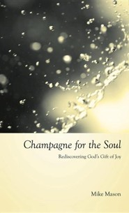Champagne for the Soul: Celebrating God's Gift of Joy  -     By: Mike Mason