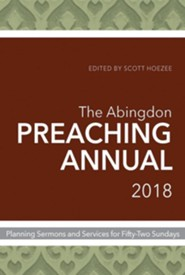 The Abingdon Preaching Annual 2018: Planning Sermons and Services for Fifty-Two Sundays  -     Edited By: Scott Hoezee