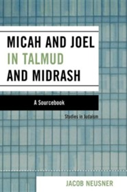 Micah and Joel in Talmud and Midrash: A Source BookUniv of Iowa PR Edition