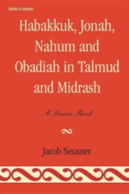 Habakkuk, Jonah, Nahum, and Obadiah in Talmud and Midrash: A Source Book