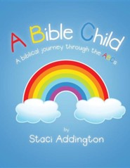 A Bible Child: A Biblical Journey Through the ABC's  -     By: Staci Addington