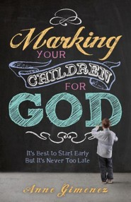 Marking Your Children for God: It's Best to Start Early But It's Never Too Late!