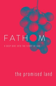 Fathom Bible Studies: A Deep Dive Into the Story of God - The Promised Land, Student Journal