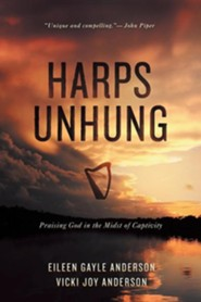 Harps Unhung: Praising God in the Midst of Captivity  -     By: Eileen G. Anderson, Vicki J. Anderson