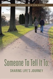 Someone to Tell It to: Sharing Life's Journey  -     By: Michael Gingerich, Kaden