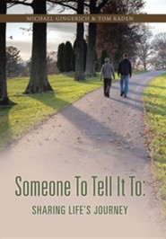 Someone to Tell It to: Sharing Life's Journey  -     By: Michael Gingerich, Tom Kaden