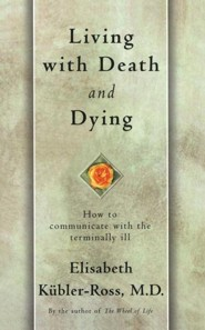 Living with Death and Dying: How to Communicate with the Terminally Ill  -     By: Elisabeth Kubler-Ross