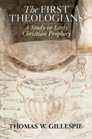 The First Theologians: A Study in Early Christian Prophecy  -     By: Thomas W. Gillespie, Michael Welker
