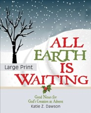 All Earth Is Waiting: Good News for God's Creation at Advent [Large Print]
