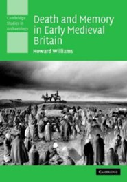 Death and Memory in Early Medieval Britain  -     By: Howard Williams