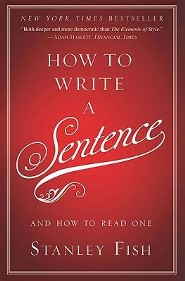 How to Write a Sentence: And How to Read One  -     By: Stanley Fish